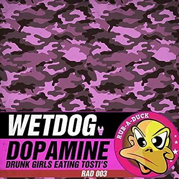 Dopamine / Drunk Girls Eating Tosti's