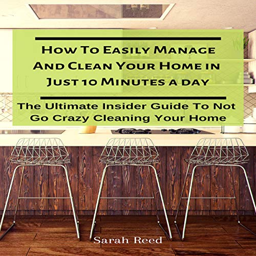 How to Easily Manage and Clean Your Home in Just Ten Minutes a Day: The Ultimate Insider Guide to Not Go Crazy Cleaning Your Home Titelbild