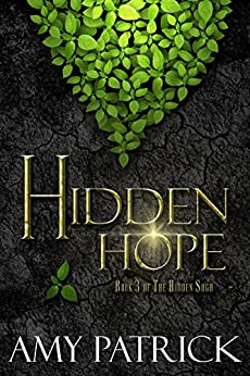 Hidden Hope, Book 3 of the Hidden Saga by [Amy Patrick]