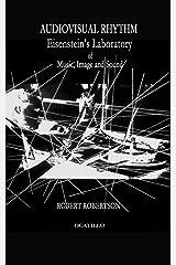 Audiovisual Rhythm: Eisenstein's Laboratory of Music, Image and Sound: Volume 1 (the audiovisual series) Paperback