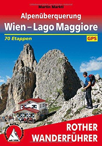 Alpenüberquerung Wien - Lago Maggiore: 70 Etappen. Mit GPS-Daten (Rother Wanderführer)