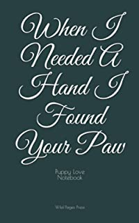 When I Needed A Hand I Found Your Paw: Puppy Love Notebook