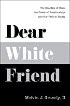 Dear White Friend: The Realities of Race, the Power of Relationships and Our Path to Equity