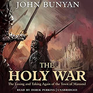 The Holy War     The Losing and Taking Again of the Town of Mansoul              Written by:                                                                                                                                 John Bunyan                               Narrated by:                                                                                                                                 Derek Perkins                      Length: 9 hrs and 48 mins     Not rated yet     Overall 0.0