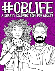OB Life a Snarky Coloring Book for Obstetrics Professionals