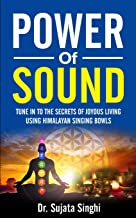 Power of Sound: Tune into the Secrets of Joyous living using Himalayan Singing bowls