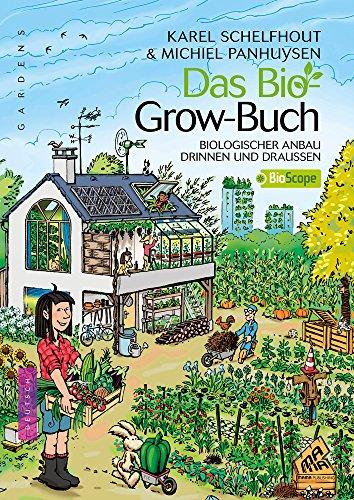 Das Bio-Grow-Buch - Biologischer Anbau Drinnen und Draußen (Gardens: Biologischer anbau drinnen und draussen / version allemande)