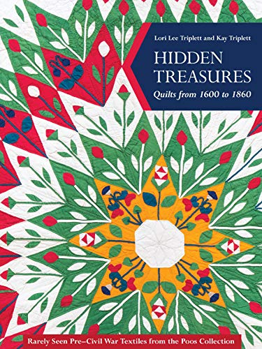 Hidden Treasures, Quilts from 1600 to 1860: Rarely Seen Pre–Civil War Textiles from the Poos Collection