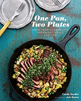 One Pan, Two Plates: More Than 70 Complete Weeknight Meals for Two by [Carla Snyder, Jody Horton]