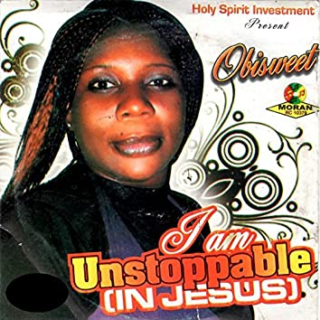I am Unstoppable in Jesus