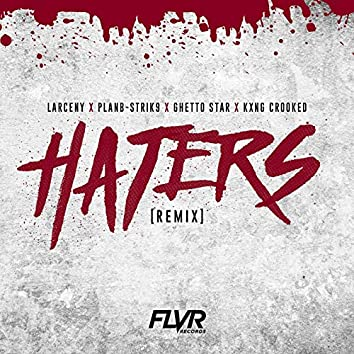 Haters (Remix) [feat. Planb-Strik9, Ghetto Star & KXNG Crooked]