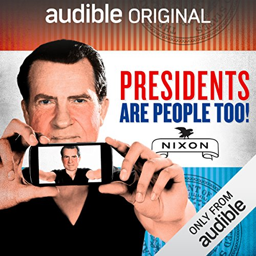 Ep. 12: Richard Nixon (Presidents Are People Too)                   By:                                                                                                                                 Alexis Coe,                                                                                        Elliott Kalan                           Length: 31 mins     4 ratings     Overall 4.5