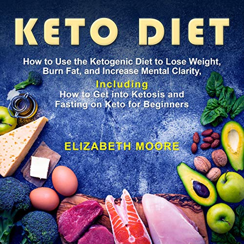 Keto Diet How To Use The Ketogenic Diet To Lose Weight Burn Fat