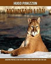 Mountain Lion: Amazing Photos & Fun Facts Book About Mountain Lion For Kids