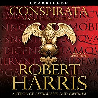 Conspirata     A Novel of Ancient Rome              By:                                                                                                                                 Robert Harris                               Narrated by:                                                                                                                                 Simon Jones                      Length: 14 hrs and 38 mins     1,312 ratings     Overall 4.4