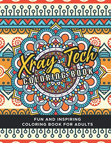 Xray Tech Coloring Book: A Fun and Inspiring Coloring Book For adults, Xray Tech Gifts.