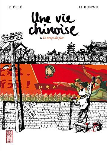 Une vie chinoise - tome 1 - Le temps du père