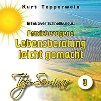 Effektiver Schnellkursus: Praxisbezogene Lebensberatung leicht gemacht (Top-Seminar 3) Hörbuch