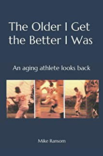 The Older I Get the Better I Was: An aging athlete looks back