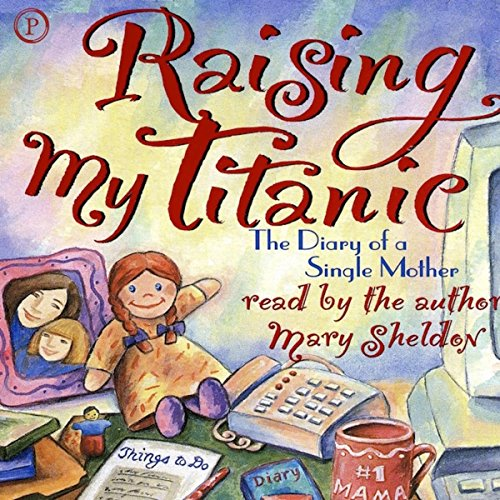 Raising My Titanic     The Diary of a Single Mother              By:                                                                                                                                 Mary Sheldon                               Narrated by:                                                                                                                                 Mary Sheldon                      Length: 2 hrs and 58 mins     Not rated yet     Overall 0.0