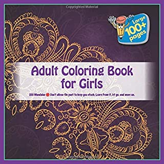 Adult Coloring Book for Girls 100 Mandalas - Don't allow the past to keep you stuck. Learn from it, let go, and move on.