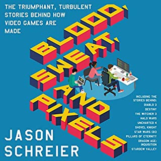 Blood, Sweat, and Pixels     The Triumphant, Turbulent Stories Behind How Video Games Are Made              Written by:                                                                                                                                 Jason Schreier                               Narrated by:                                                                                                                                 Ray Chase                      Length: 7 hrs and 58 mins     125 ratings     Overall 4.8