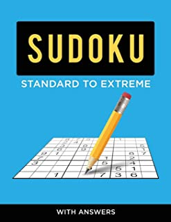 Sudoku Standard to Extreme - With Answers: Go Out of the Ordinary With an Easy Sudoku Book That Can go Far Beyond a Sudoku...