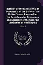 Index of Economic Material in Documents of the States of the United States; Prepared for the Department of Economics and Sociology of the Carnegie Institution of Washington; Volume 12