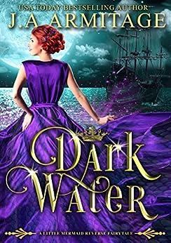 Dark Water (A Little Mermaid Reverse Fairytale Book 1) by [J.A. Armitage]