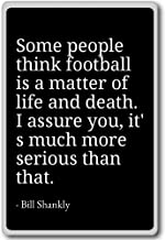 Some people think football is a matter of life... - Bill Shankly quotes fridge magnet, Black