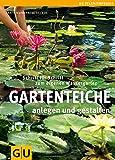 Gartenteiche anlegen und gestalten: Schritt für Schritt zum eigenen Wassergarten (GU Praxisratgeber Garten)