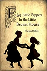 The Five Little Peppers in the Little Brown House (Illustrated) Kindle Edition