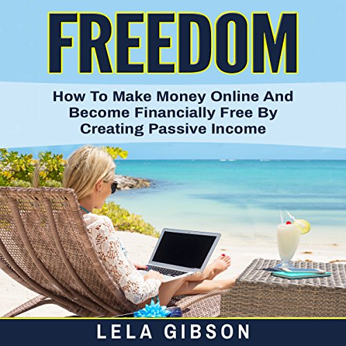 Freedom     How to Make Money Online and Become Financially Free by Creating Passive Income              By:                                                                                                                                 Lela Gibson                               Narrated by:                                                                                                                                 Amy Barron Smolinski                      Length: 1 hr and 4 mins     Not rated yet     Overall 0.0
