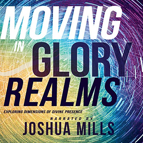 Moving in Glory Realms: Exploring Dimensions of Divine Presence audiobook cover art