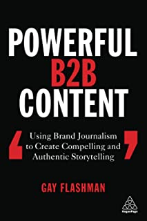 Powerful B2B Content: Using Brand Journalism to Create Compelling and Authentic Storytelling