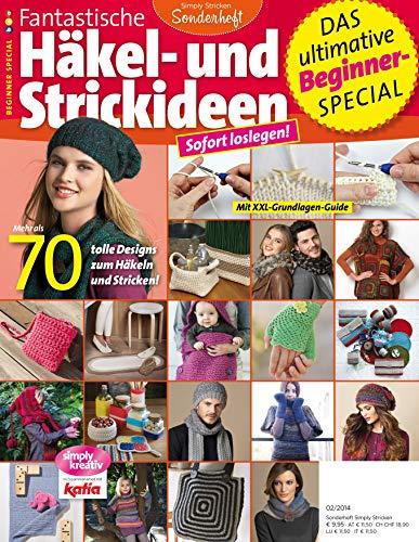 Simply stricken - Sonderheft - Fantastische Häkel- und Strickideen: Der ultimative Beginner-Special