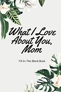 What I Love About You Mom - Fill in the Blank Book: I Love You Mom and here's Why book. A unique gift filled with prompts ...