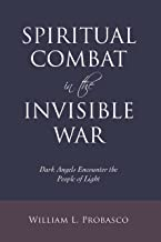 Spiritual Combat in the Invisible War: Dark Angels Encounter the People of Light (English Edition)