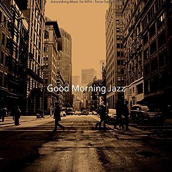 Astonishing Music for WFH - Tenor Saxophone