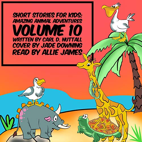 Short Stories for Kids: Amazing Animal Adventures: Volume 10 audiobook cover art