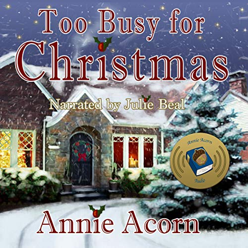Too Busy for Christmas     Annie Acorn's Christmas Shorts, Book 5              By:                                                                                                                                 Annie Acorn                               Narrated by:                                                                                                                                 Julie Beal                      Length: 16 mins     Not rated yet     Overall 0.0