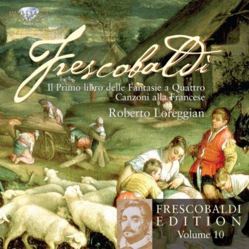 Frescobaldi: Vol. 10: Il Primo Libro delle Fantasie a quattro & Canzoni alla Francese