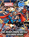 Marvel Vs DC The Never-Ending Battle Coloring Book: Meaningful Gift For Those Who Love Marvel Vs DC The Never-Ending Battle Movies With a Passion For The World Of Color