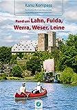 Kanu Kompass Rund um Lahn, Fulda, Werra, Weser, Leine: Das Reisehandbuch zum Kanuwandern