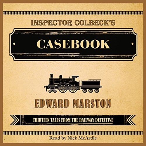 Inspector Colbeck's Casebook                   By:                                                                                                                                 Edward Marston                               Narrated by:                                                                                                                                 Nick McArdie                      Length: 7 hrs and 42 mins     6 ratings     Overall 4.8