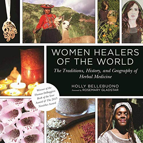 Compare Textbook Prices for Women Healers of the World: The Traditions, History, and Geography of Herbal Medicine Reprint Edition ISBN 9781510717367 by Bellebuono, Holly,Gladstar, Rosemary