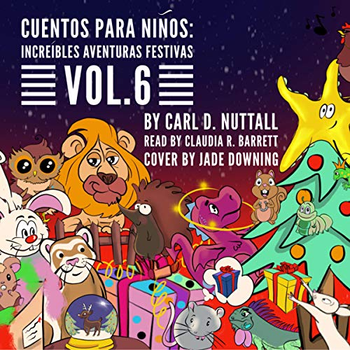 Cuentos Para Niños: Increíbles Aventuras Festivas: Vol. 6 [Tales for Children: Incredible Festive Adventures: Vol. 6] Audiobook By Carl D Nuttall cover art