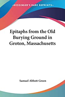 Epitaphs from the Old Burying Ground in Groton, Massachusetts