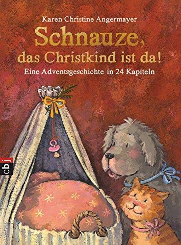 Schnauze, das Christkind ist da: Eine Adventsgeschichte in 24 Kapiteln (Die Schnauze-Reihe 2)
