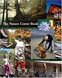 The Nature Center Book: How to Create and Nurture a Nature Center in Your Community
